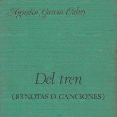 Libros de segunda mano: DEL TREN (83 NOTAS O CANCIONES). AGUSTÍN GARCÍA CALVO (1981). Lote 147736850