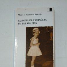 Libros de segunda mano: GUANTES DE EXTRAÑEZA EN LAS MALETAS. MARIA J. MARRODAN GIRONES. TDK360. Lote 148059498