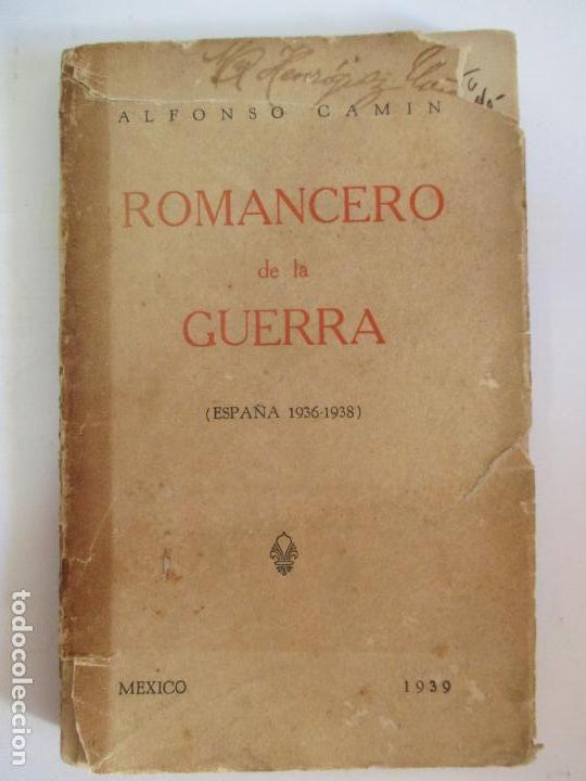 ROMACERO DE LA GUERRA (ESPAÑA 1936 - 1938) ALFONSO CAMIN. MEXICO 1939. FIRMADO Y DEDICADO AUTOR. (Libros de Segunda Mano (posteriores a 1936) - Literatura - Poesía)