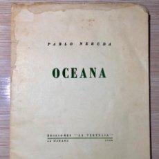 Libros de segunda mano: OCEANA. PRIMERA EDICION. 1960 PABLO NERUDA, DEDICADO, FIRMADO POR EL AUTOR TIRADA 50 EJEMPLARES LEER. Lote 149589318