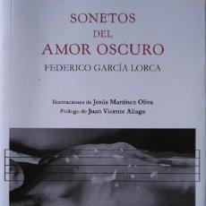 Libros de segunda mano: FEDERICO GARCÍA LORCA: SONETOS DEL AMOR OSCURO. ILUSTRACIONES DE JESÚS MARTÍNEZ OLIVA. Lote 149609982