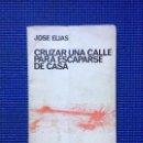 Libros de segunda mano: CRUZAR UNA CALLE PARA ESCAPARSE DE CASA JOSE ELIAS EL BARDO. Lote 150574154