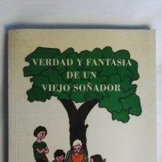 Libros de segunda mano: VERDAD Y FANTASÍA DE UN VIEJO SOÑADOR JOSE SABATER RODRIGO. Lote 150845256