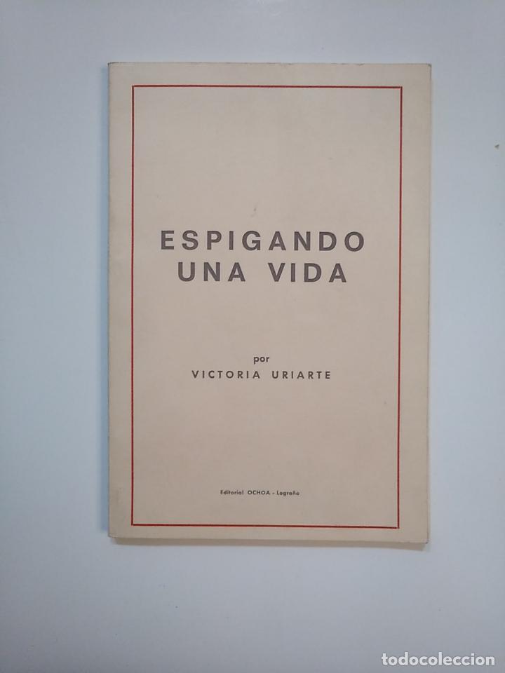 ESPIGANDO UNA VIDA. VICTORIA URIARTE. EDITORIAL OCHOA. LOGROÑO. - TDK363 (Libros de Segunda Mano (posteriores a 1936) - Literatura - Poesía)