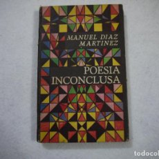 Libros de segunda mano: POESÍA INCONCLUSA - MANUEL DÍAZ MARTÍNEZ - EDITORIAL LEBRAS CUBANAS - 1985. Lote 151108958