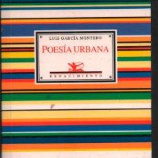 Libros de segunda mano: POESIA URBANA. LUIS GARCIA MONTERO ANTOLOGIA 1980 -2002. SEVILLA 2002. RENACIMIENTO. Lote 151178622