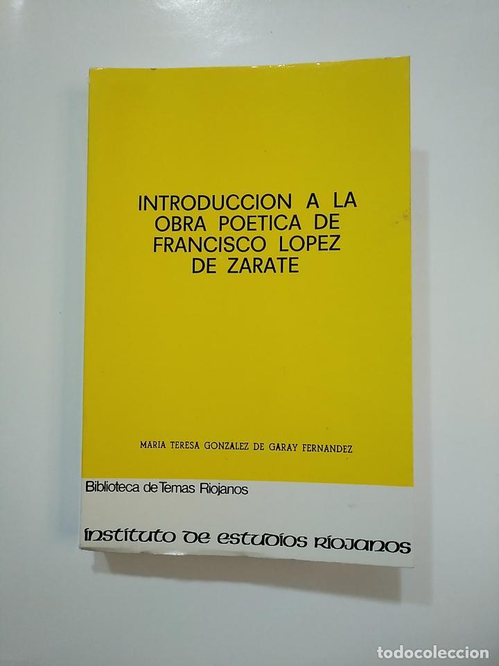 INTRODUCCION A LA OBRA POETICA DE LOPEZ DE ZARATE. Mª TERESA GONZALEZ DE GARAY. TDK364 (Libros de Segunda Mano (posteriores a 1936) - Literatura - Poesía)