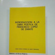Libros de segunda mano: INTRODUCCION A LA OBRA POETICA DE LOPEZ DE ZARATE. Mª TERESA GONZALEZ DE GARAY. TDK364. Lote 151228982