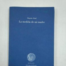 Libros de segunda mano: LA MEDIDA DE MI MADRE. - ABAD DE LA PARTE, BEGOÑA. EDICIONES DE POESIA OLIFANTE. TDK365. Lote 151300346