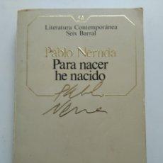 Libros de segunda mano: PARA NACER HE NACIDO/PABLO NERUDA. Lote 151667526