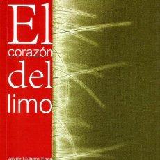 Libros de segunda mano: EL CORAZÓN DEL LIMO. JAVIER CUBERO EGEA. Lote 151924686