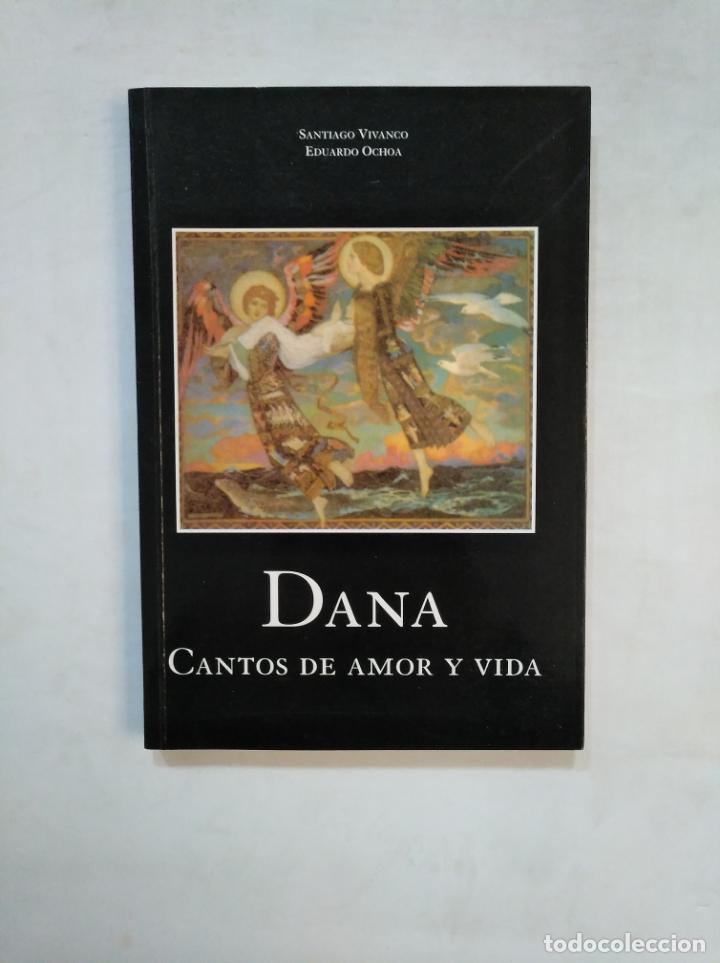 DANA. CANTOS DE AMOR Y VIDA. SANTIAGO VIVANCO. EDUARDO OCHOA. TDK369 (Libros de Segunda Mano (posteriores a 1936) - Literatura - Poesía)