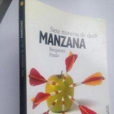 Libros de segunda mano: SIETE MANERAS DE DECIR MANZANA. BENJAMIN PRADO.. Lote 152047530