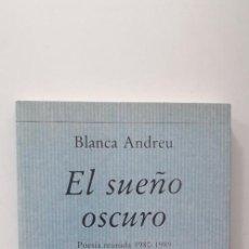Libros de segunda mano: EL SUEÑO OSCURO (POESIA REUNIDA, 1980-1989) - BLANCA ANDREU . Lote 152126058