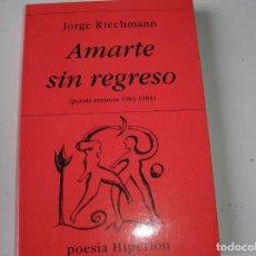 Libros de segunda mano: AMARTE SIN REGRESO.- JORGE RIECHMANN.-HIPERIÓN.1995. Lote 152523914