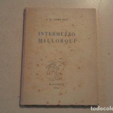 Libros de segunda mano: ILLES BALEARS - INTERMEZZO MALLORQUÍ - J.M. LÓPEZ-PICÓ - TIRATGE DE 200 EXEMP. NUMERATS I SIGNATS. Lote 153240290