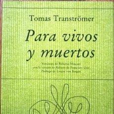 Libros de segunda mano: PARA VIVOS Y MUERTOS. POESÍA - TRANSTRÖMER, TOMAS. Lote 105493818