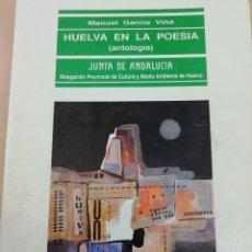 Libros de segunda mano: HUELVA EN LA POESÍA (ANTOLOGIA), MANUEL GARCÍA VIÑO, JUNTA DE ANDALUCIA, 1993. Lote 153453578