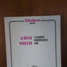 Libros de segunda mano: A BOCA VIOLETA - CLAUDIO RODRÍGUEZ FER - EDICIÓNS SOTELO BLANCO - BARCELONA (1987). Lote 154396414