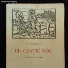 Libros de segunda mano: EL CANTIC NOU. CARLES CARDÓ. POEMES RELIGIOSOS. ARIEL 1951. EJEMPLAR 201.. Lote 154527946