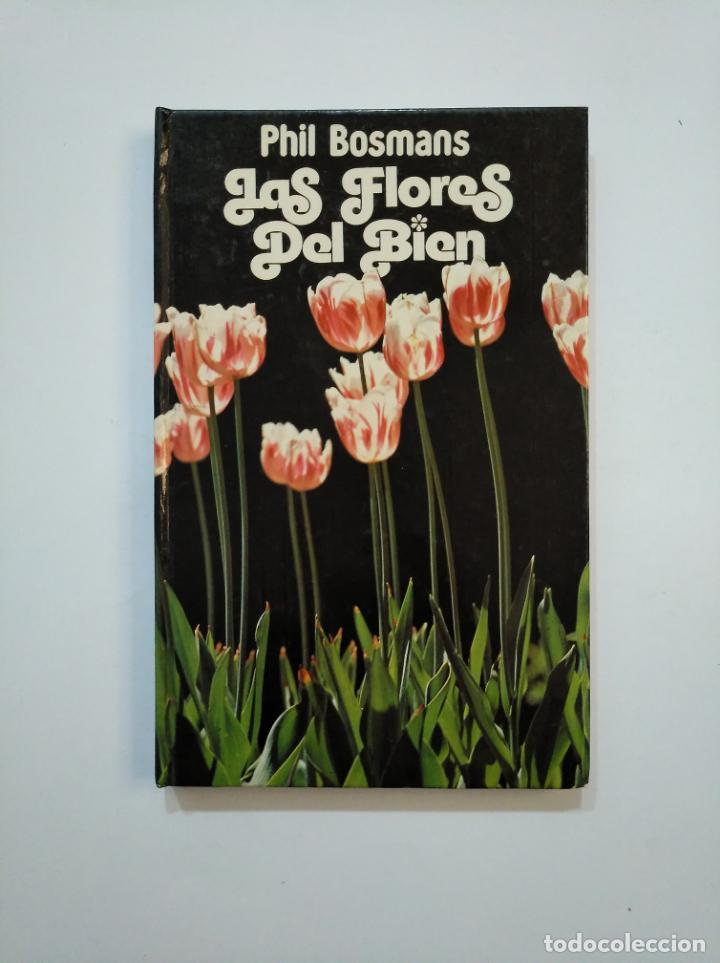 LAS FLORES DEL BIEN. - PHIL BOSMANS. TDK374 (Libros de Segunda Mano (posteriores a 1936) - Literatura - Poesía)