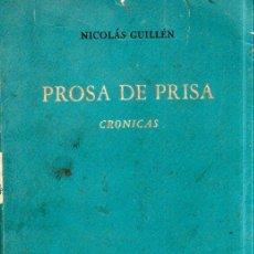 Libros de segunda mano: PROSA DE PRISA. CRONICAS. NICOLAS GUILLÉN. CON DEDICATORIA Y FIRMA DEL AUTOR. 1962. 1ª EDICION.. Lote 154751054