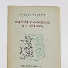 Libros de segunda mano: BALADAS Y CANCIONES DEL PARANÁ, RAFAEL ALBERTI, 1954, EDITORIAL LOSADA, BUENOS AIRES. 21X15,5CM. Lote 154933102
