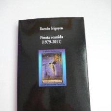 Libros de segunda mano: POESÍA REUNIDA (1979-2011). RAMÓN IRIGOYEN. COLECCIÓN VISOR. Lote 154966870