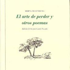 Libros de segunda mano: MIRTA ROSENBERG : EL ARTE DE PERDER Y OTROS POEMAS. (EDICIÓN DE OLVIDO GARCÍA VALDÉS. 2015). Lote 155298258