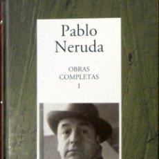 Libros de segunda mano: PABLO NERUDA OBRAS COMPLETAS I DE CREPUSCULARIO A LAS UVAS Y EL VIENTO 1923-1954. Lote 155458630