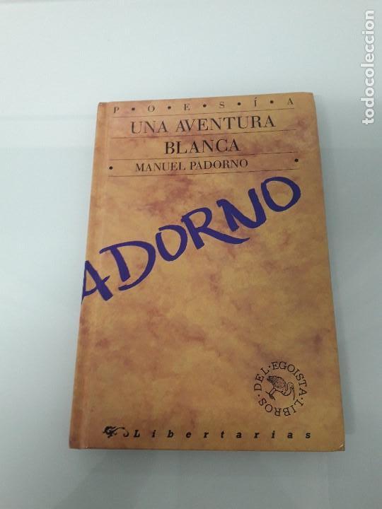 UNA AVENTURA BLANCA - MANUEL PADORNO - LIBERTARIAS 12 - LIBROS DEL EGOÍSTA - 1991 (Libros de Segunda Mano (posteriores a 1936) - Literatura - Poesía)