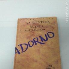 Libros de segunda mano: UNA AVENTURA BLANCA - MANUEL PADORNO - LIBERTARIAS 12 - LIBROS DEL EGOÍSTA - 1991. Lote 156502554