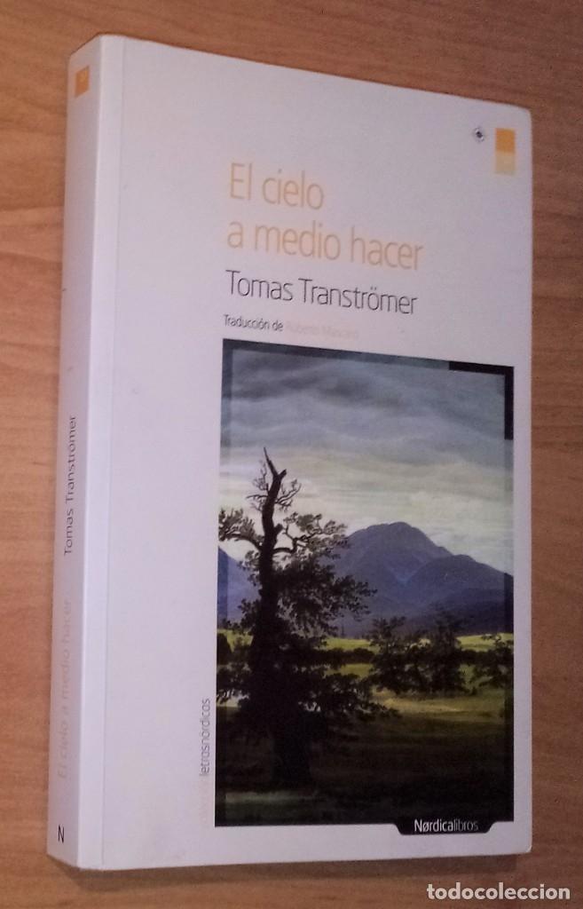 TOMAS TRANSTRÖMER - EL CIELO A MEDIO HACER - NÓRDICA, 2012 (Libros de Segunda Mano (posteriores a 1936) - Literatura - Poesía)