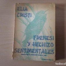 Libros de segunda mano: FRENESÍ Y HECHIZOS SENTIMENTALES - ELIA CRISTI. Lote 156698230