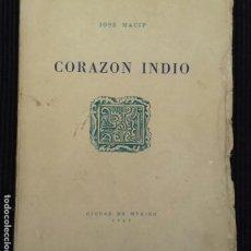 Libros de segunda mano: CORAZON INDIO. JOSE MACIP. CIUDAD DE MEXICO 1946.DEDICADO POR EL AUTOR.. Lote 156726482