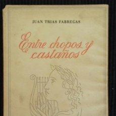 Libros de segunda mano: ENTRE CHOPOS Y CASTAÑOS. JUAN TRIAS FABREGAS. BEJAR 1942.. Lote 156728854