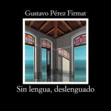 Libros de segunda mano: SIN LENGUA, DESLENGUADO. - PÉREZ FIRMAT, GUSTAVO.. Lote 156806402