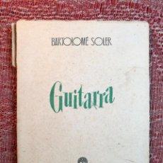 Libros de segunda mano: GUITARRA. BARTOLOME SOLER. HISPANO AMERICANA DE EDICIONES BARCELONA. 1950. Lote 156808274