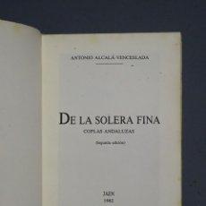 Libros de segunda mano: DE LA SOLERA FINA - COPLAS ANDALUZAS - ANTONIO ALCALÁ-VENCESLADA - JAÉN 1982. Lote 156810074