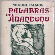 Libros de segunda mano: PALABRAS DEL ABANDONO. MIGUEL RAMOS. EJEMPLAR Nº 248. ESTA EDICION CONSTA DE 300 EJEMPLARES. 1978. Lote 156822066