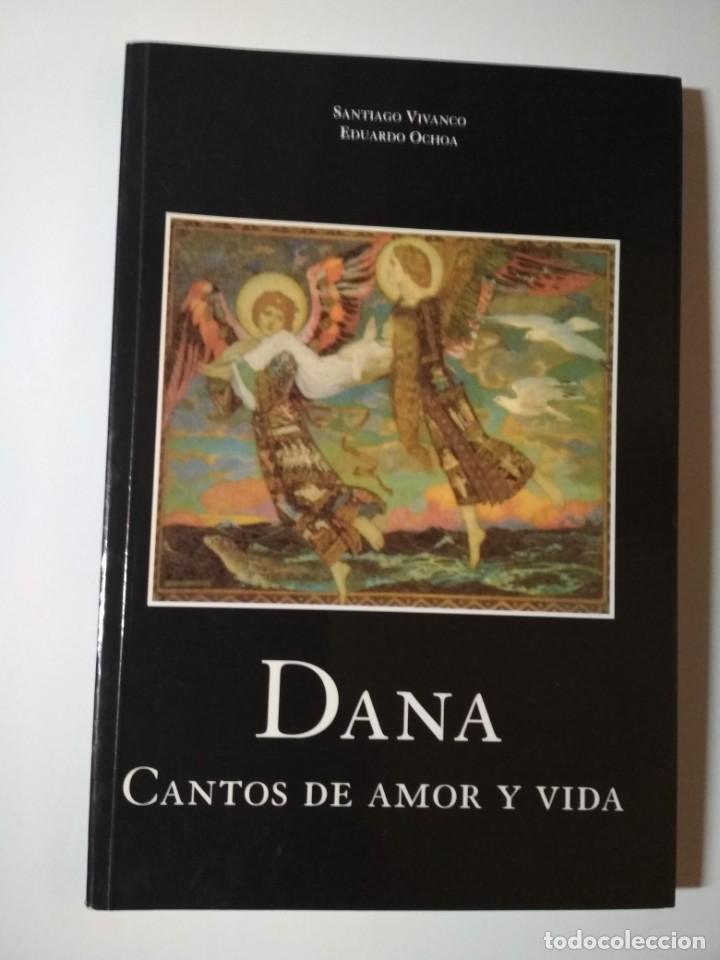 DANA- CANTOS DE AMOR Y VIDA - SANTIAGO VIVANCO- EDUARDO OCHOA (Libros de Segunda Mano (posteriores a 1936) - Literatura - Poesía)