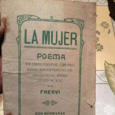 Libros de segunda mano: ANTIGUO LIBRO POEMA LA MUJER POEMA EN CINCO CANTOS POR FRESVI AÑOS 20. Lote 158480334