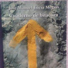 Libros de segunda mano: CUADERNO DE BITÁCORA - JOSÉ MANUEL LUCÍA MEGÍAS (SIAL, 2007) // POESÍA POEMAS VIAJES VIAJAR POÉTICO. Lote 158698398