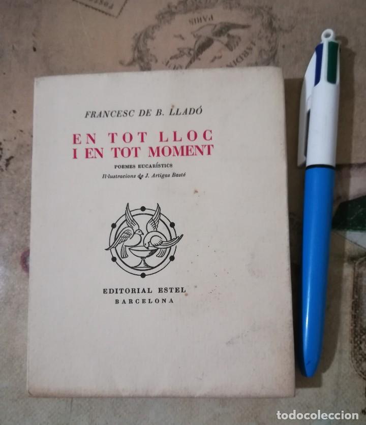 EN TOT LLOC I EN TOT MOMENT - FRANCESC DE B. LLADÓ - 1952 - EN CATALÀ (Libros de Segunda Mano (posteriores a 1936) - Literatura - Poesía)