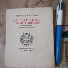 Libros de segunda mano: EN TOT LLOC I EN TOT MOMENT - FRANCESC DE B. LLADÓ - 1952 - EN CATALÀ. Lote 158710762