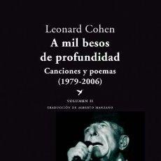 Libros de segunda mano: LEONARD COHEN. A MIL BESOS DE PROFUNDIDAD. CANCIONES Y POEMAS, 1979-2006. VOLUMEN II. NUEVO. Lote 158927622