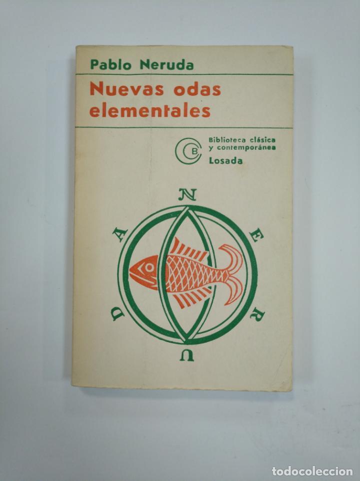 NUEVAS ODAS ELEMENTALES. - PABLO NERUDA. BIBLIOTECA CLASICA CONTEMPORANEA LOSADA. TDK382 (Libros de Segunda Mano (posteriores a 1936) - Literatura - Poesía)