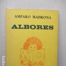 Libros de segunda mano: ALBORES.AMPARO MADROÑA. DEDICADO Y FIRMADO POR LA AUTORA A LA EDITORIAL NOGUER.. Lote 159585262