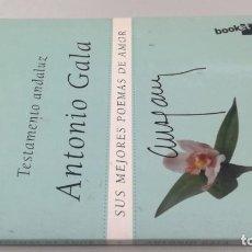 Libros de segunda mano: TESTAMENTO ANDALUZ - 4 - ANTONIO GALA - SUS MEJORES POEMAS DE AMOR. Lote 159746382