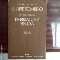 Libros de segunda mano: EL AIRE SOMBRIO A. LOPEZ GRADOLI / EMBRIAGUEZ SIN DIA. FCO TOLEDANO. PREMIOS POESÍA CIUDAD DE IRUN. Lote 160602042